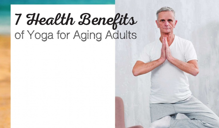 7 Health Benefits of Yoga for Aging Adults